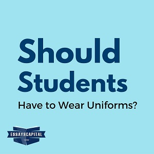 Argumentative Essay: Should Students Have to Wear Uniforms?